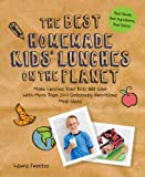 The Best Homemade Kids' Lunches on the Planet: Make Lunches Your Kids Will Love with Over 200 Deliciously Nutritious Lunchbox Ideas - Real Simple, Real Ingredients, Real Quick!
