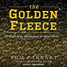 The Golden Fleece: High-Risk Adventure at West Point Audiobook by Tom Carhart, Wesley K. Clark Narrated by Tom Perkins