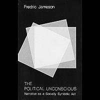The Political Unconscious: Narrative as a Socially Symbolic Act
