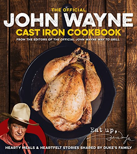 John Wayne Cast Iron Official Cookbook by Media Lab Books, Editors of John Wayne Magazine, Editors of the Official John Wayne Magazine