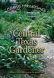 Cheryl Hazeltine's Central Texas Gardener (Louise Lindsey Merrick Natural Environment Series)