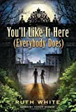 You'll Like It Here (Everybody Does), Ruth White, 0375865969
