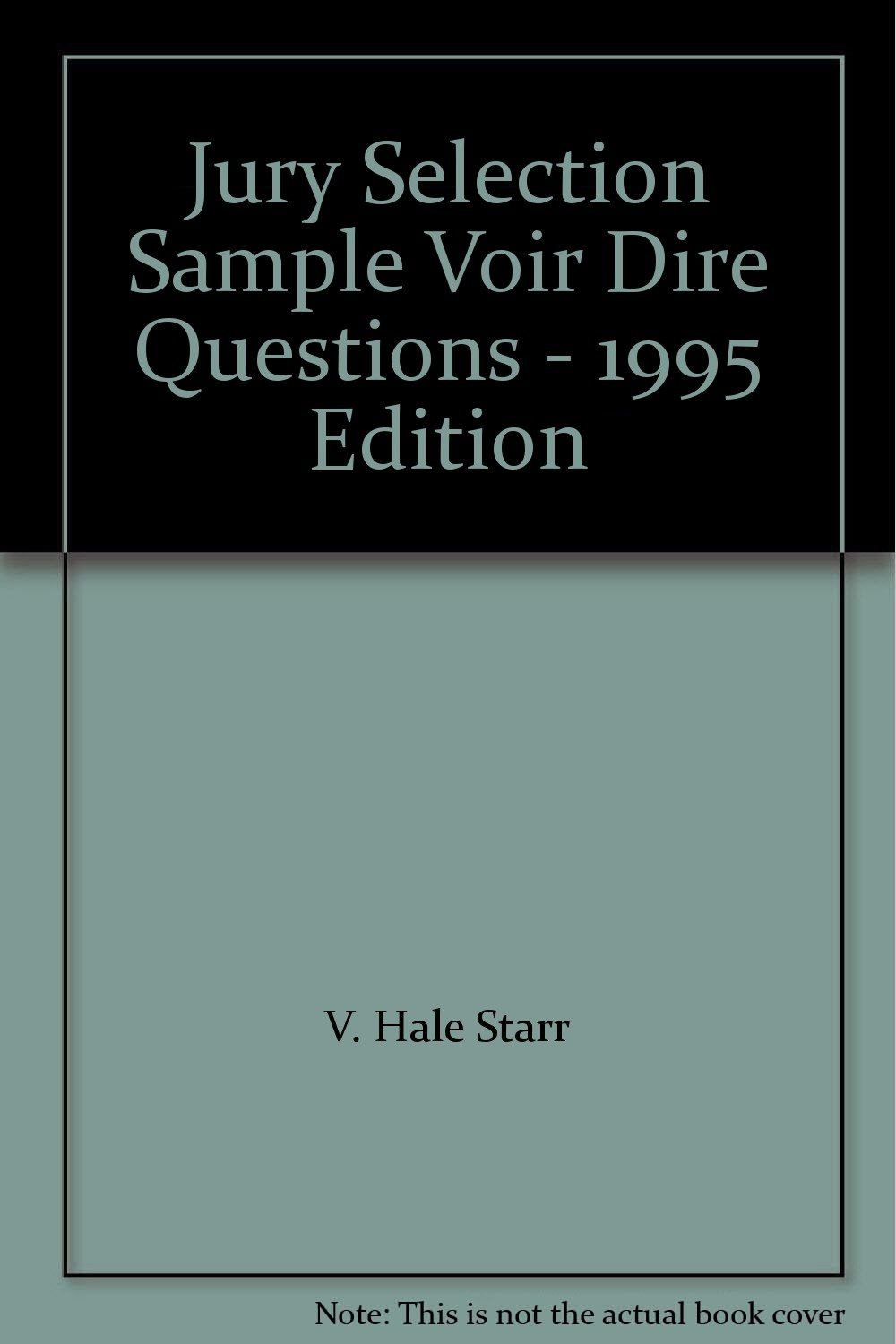 Jury Selection Sample Voir Dire Questions - 1995 Edition: V
