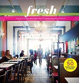 Fresh New Vegetarian And Vegan Recipes From The Award Winning Fresh Restaurants