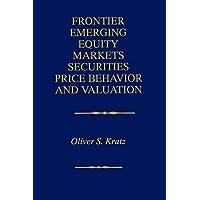 Frontier Emerging Equity Markets Securities Price Behavior and Valuation
