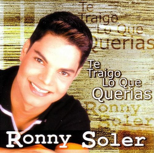 CD : Ronny Soler - Te Traigo Lo Que Querias (CD)
