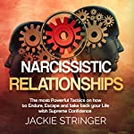 Narcissistic Relationships: The Most Powerful Tactics on How to Endure, Escape and Take Back Your Life with Supreme Confidence | Jackie Stringer