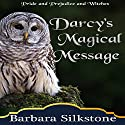 Darcy's Magical Message: Pride and Prejudice and Witches: The Witches of Longbourn, Book 3 Audiobook by Barbara Silkstone, A Lady Narrated by Jannie Meisberger
