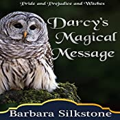 Darcy's Magical Message: Pride and Prejudice and Witches: The Witches of Longbourn, Book 3 | A Lady, Barbara Silkstone