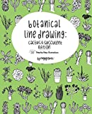 Botanical Line Drawing: Cactus & Succulent Edition: 200 Step-by-Step Illustrations (Volume 2)