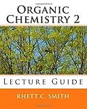 Organic Chemistry 2 Lecture Guide, Rhett Smith, 1453874305