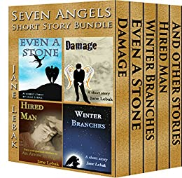 Seven Angels Short Story Bundle: Contains Damage, Even A Stone, Hired Man, Winter Branches and bonus material by [Lebak, Jane]
