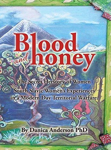 Blood & Honey: : The Secret Herstory- Balkan Women War Crimes and War Survivors