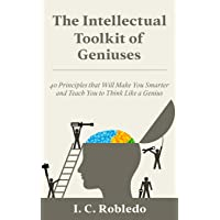 The Intellectual Toolkit of Geniuses: 40 Principles that Will Make You Smarter and...