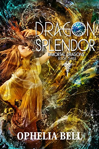 Dragon Splendor (Immortal Dragons Book 3) by [Bell, Ophelia]