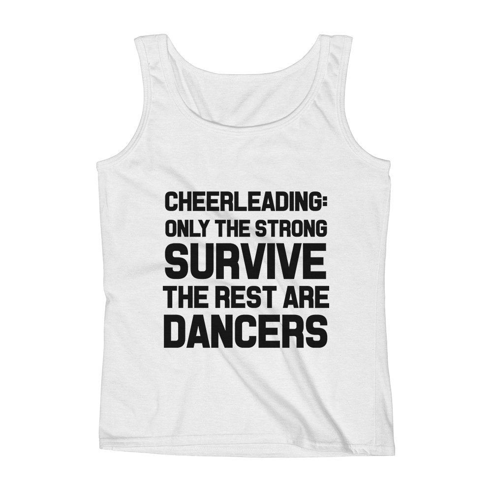 Mad Over Shirts Cheer Leading Only The Strong Survive The Rest Are Dancers Unisex Premium Tank Top