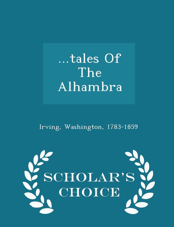 ...tales Of The Alhambra - Scholar's Choice Edition: Irving Washington  1783-1859: 9781297034039: Amazon.com: Books