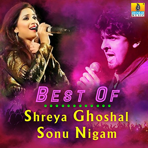 Best of Shreya Ghoshal & Sonu Nigam (The Best Of Sonu Nigam)