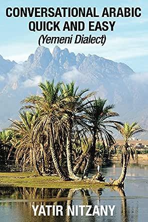 Conversational Arabic Quick And Easy Yemeni Arabic Dialect Kindle Edition By Nitzany Yatir Reference Kindle Ebooks Amazon Com