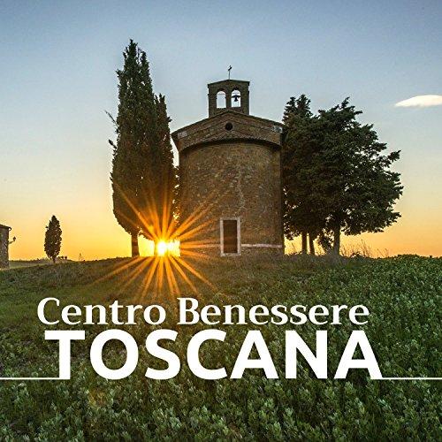 Centro Benessere Toscana - 22 Musiche Strumentali di Sottofondo per ...