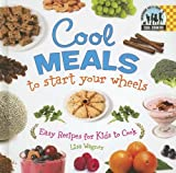 Cool Meals to Start Your Wheels: Easy Recipes for Kids to Cook