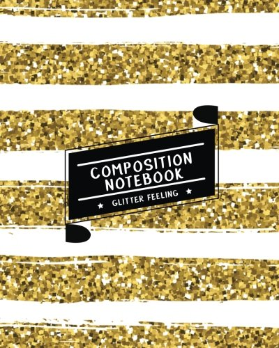 Composition Notebook Glitter Feeling: Ruled Paper Journal (Extra Large 8x10 inches) - Gold & White Shining Glitter (Volume 2)