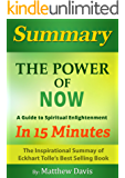 The Power of Now…A Guide to Spiritual Enlightenment... In 15 Minutes - The Inspirational Summary of Eckhart Tolle's Best Selling Book