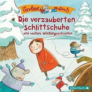 Die verzauberten Schlittschuhe und weitere Wintergeschichten (Vorlesemaus) Hörbuch