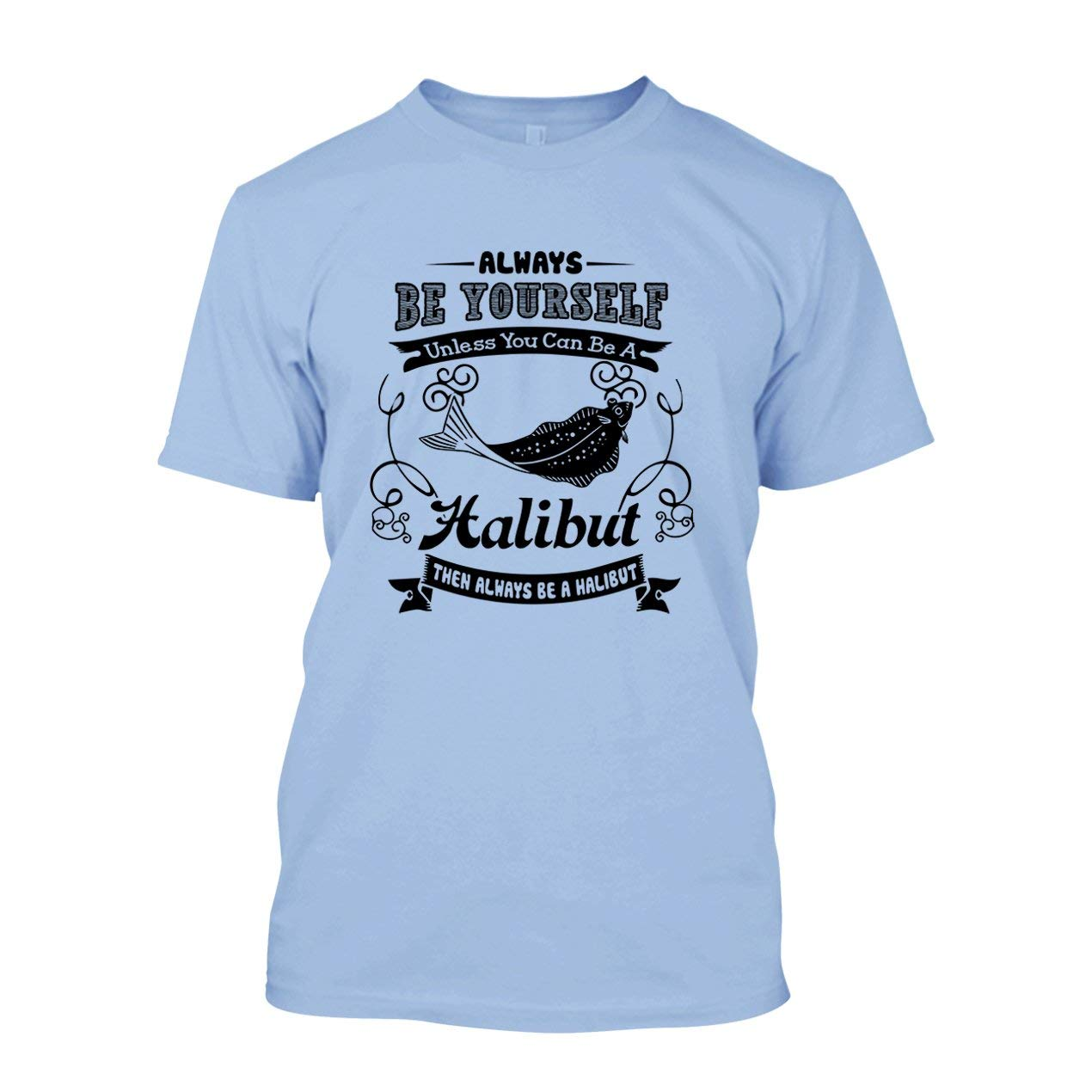 Always Be A Halibut Fish Cool Unisex Clothes For You 9600 Shirts