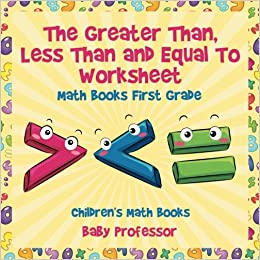 The greater than less than and equal to worksheet math books the greater than less than and equal to worksheet math books first grade childrens math books baby professor 9781541940604 amazon books ibookread ePUb