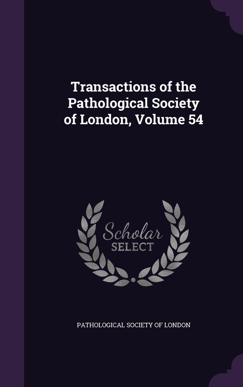 Transactions of the Pathological Society of London, Volume 54 PDF