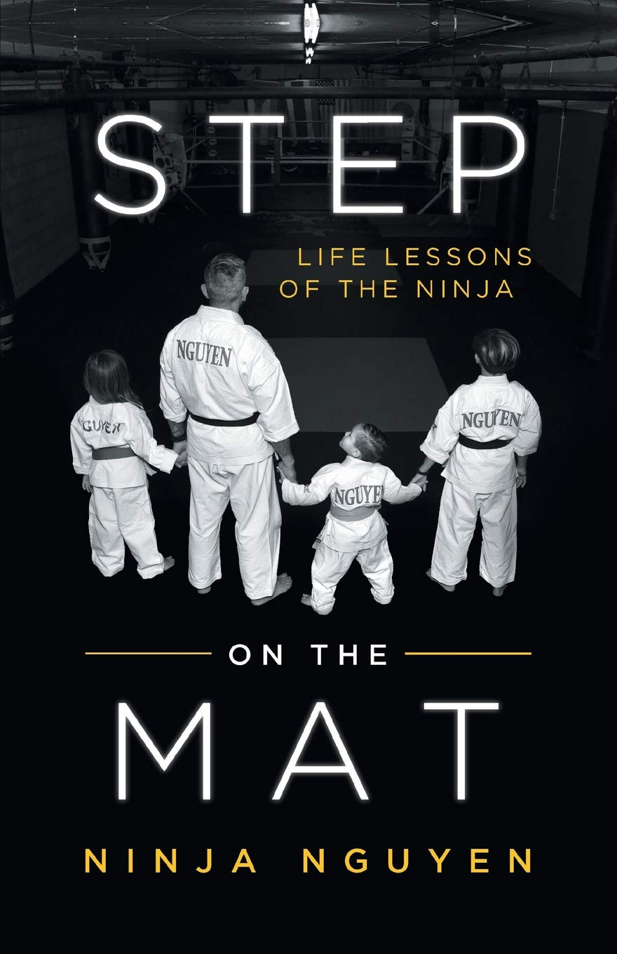 Step on the Mat: Life Lessons of the Ninja: Ninja Nguyen ...