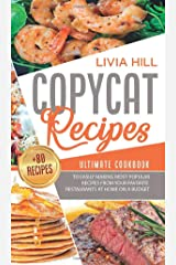 Copycat Recipes: Ultimate Cookbook to Easily Making Most Popular Recipes from Your Favorite Restaurants at Home ON A BUDGET Hardcover