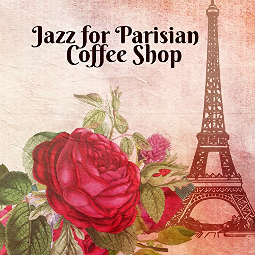 Jazz for Parisian Coffee Shop: The Very Best of Piano Jazz with Others Instruments, Café Lounge Club, Relaxing Background for French Restaurant, Just Relax with Coffee