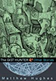 The Gist Hunter and Other Stories, Matthew Hughes, 1597800201