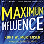 Maximum Influence: 2nd Edition: The 12 Universal Laws of Power Persuasion | Kurt W Mortensen