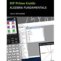 HP Prime Guide Algebra Fundamentals: HP Prime Revealed and Extended