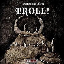 TROLL! Hörbuch von Christian von Aster Gesprochen von: Christian von Aster