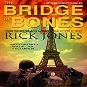 The Bridge of Bones: The Vatican Knights Series, Book 5 | Rick Jones