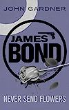 Never Send Flowers (John Gardner's Bond series)