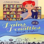 Pains and Penalties: Geeks and Things Cozy Mysteries, Novella 1   Sarah Biglow