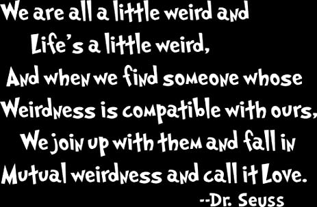 Dr Seuss Mutual Weirdnessu2026 LoveDecorative Vinyl Wall Quote Decal Saying,  White