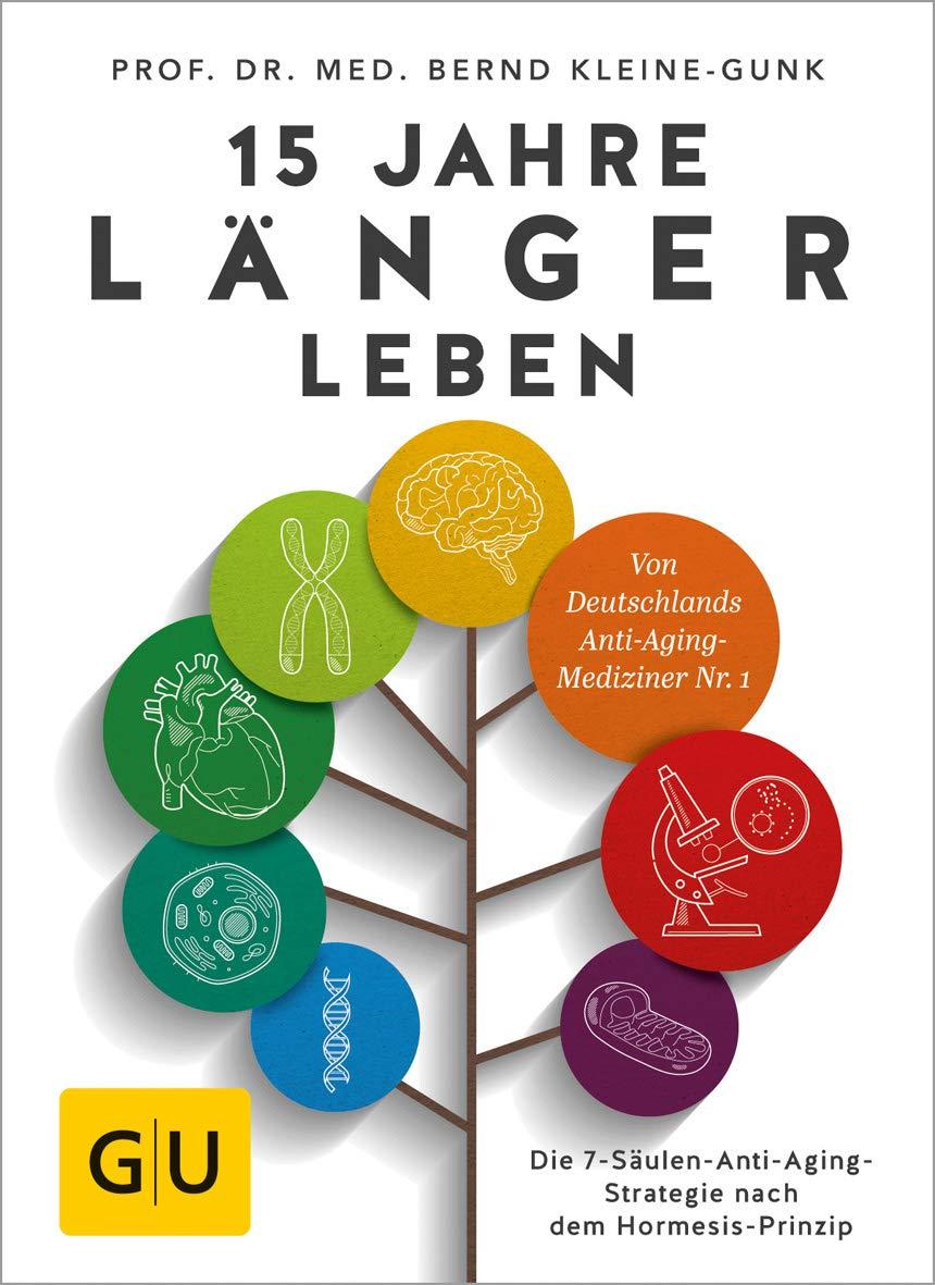 15 Jahre Länger Leben  Die 7 Säulen Anti Aging Strategie Nach Dem Hormesis Prinzip  GU Einzeltitel Gesundheit Alternativheilkunde