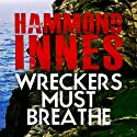 Wreckers Must Breathe Audiobook by Hammond Innes Narrated by Philip Bird