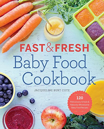 Fast & Fresh Baby Food Cookbook: 120 Ridiculously Simple and Naturally Wholesome Baby Food Recipes (Recipe Book Baby Food compare prices)