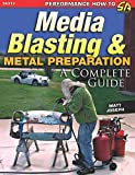 Media Blasting and Metal Preparation: A Complete Guide