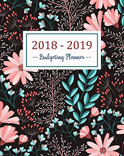 Budgeting Planner 2018 - 2019: Daily Weekly & Monthly 2018 - 2019 Calendar Expense Tracker Organizer,Budget Planner and Financial Planner Workbook ( ... Book Monthly Bill Organizer) (Volume 3)
