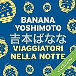 Viaggiatori nella notte | Banana Yoshimoto