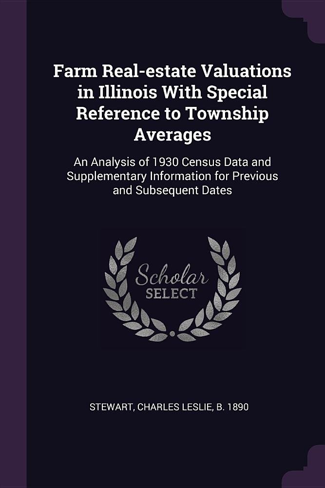 Read Online Farm Real-Estate Valuations in Illinois with Special Reference to Township Averages: An Analysis of 1930 Census Data and Supplementary Information for Previous and Subsequent Dates PDF