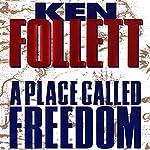 A Place Called Freedom | Ken Follett